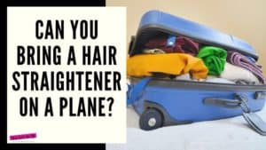 Hair Straightener carry on in a plane